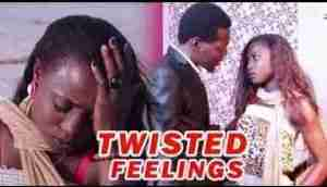 Video: Lates Nollywood Movies ::: Twisted Feelings